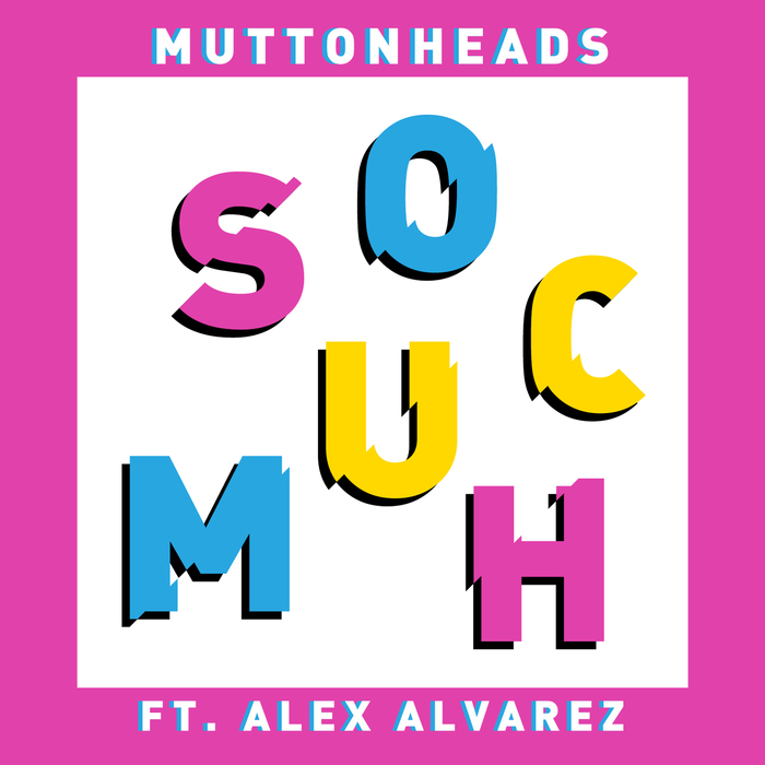 MUTTONHEADS feat ALEX ALVAREZ - So Much