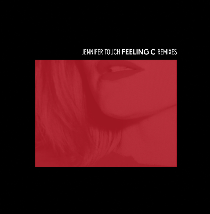 JENNIFER TOUCH - Feeling C Remixes
