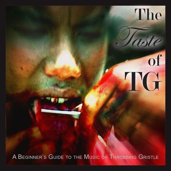 THROBBING GRISTLE - The Taste Of TG (A Beginner's Guide To The Music Of Throbbing Gristle)