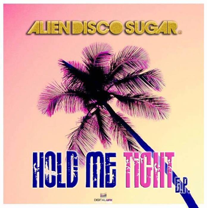 ALIEN DISCO SUGAR - Hold Me Tight EP