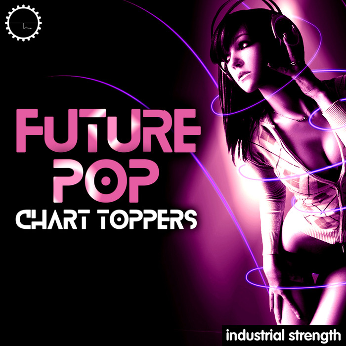 INDUSTRIAL STRENGTH RECORDS - Future Pop Chart Toppers (Sample Pack Serum Presets)