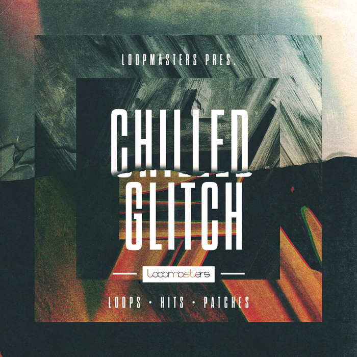 LOOPMASTERS - Chilled Glitch (Sample Pack WAV/APPLE/LIVE/REASON)