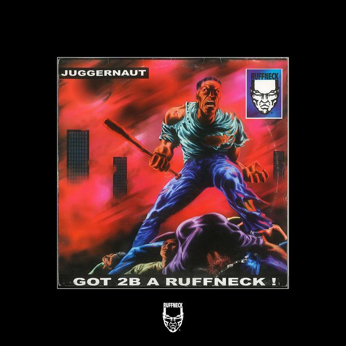 JUGGERNAUT - Got 2 B A Ruffneck!