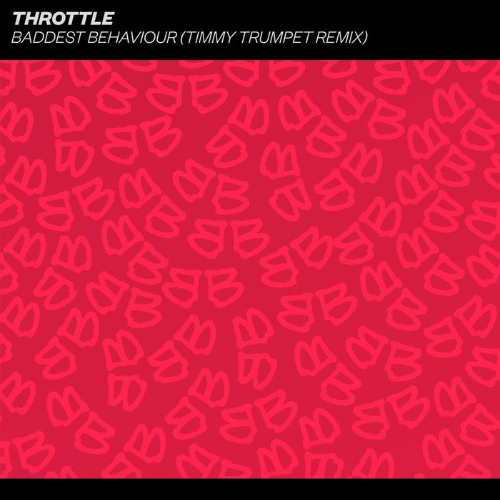 THROTTLE - Baddest Behaviour (Timmy Trumpet Remixes)