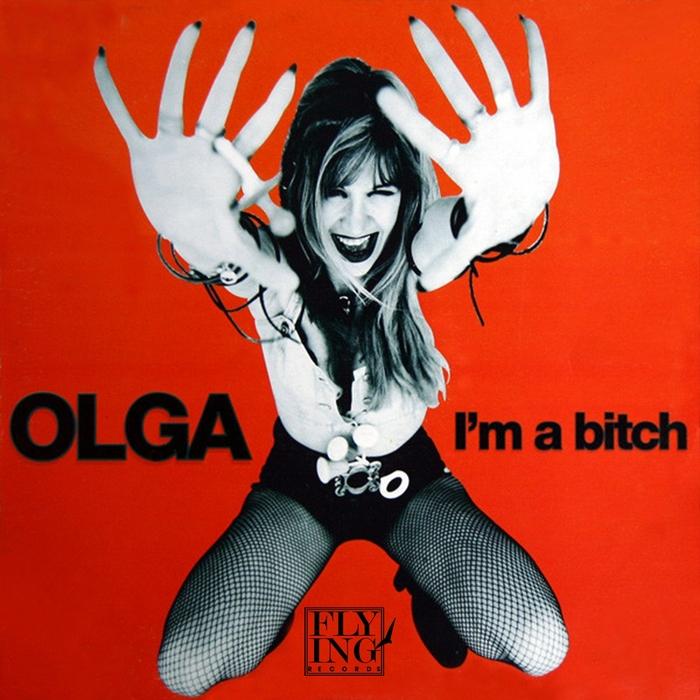 OLGA - I'm A Bitch