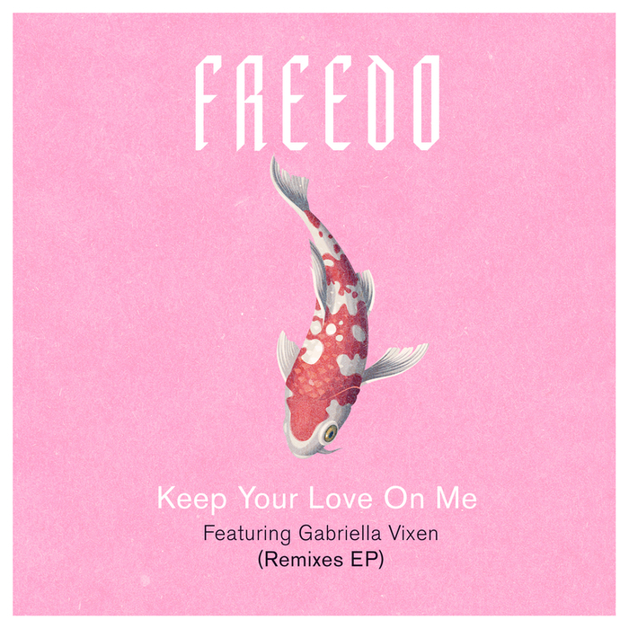 FREEDO feat GABRIELLA VIXEN - Keep Your Love On Me (remixes)