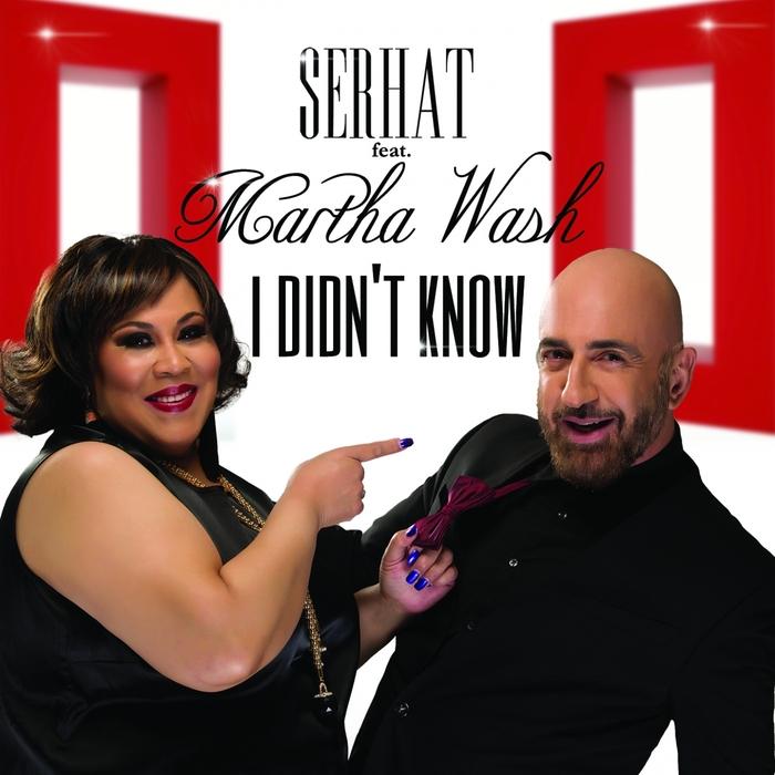 SERHAT/MARTHA WASH - I Didn't Know
