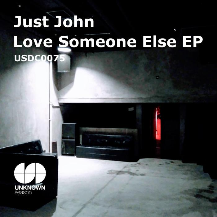 JUST JOHN - Love Someone Else