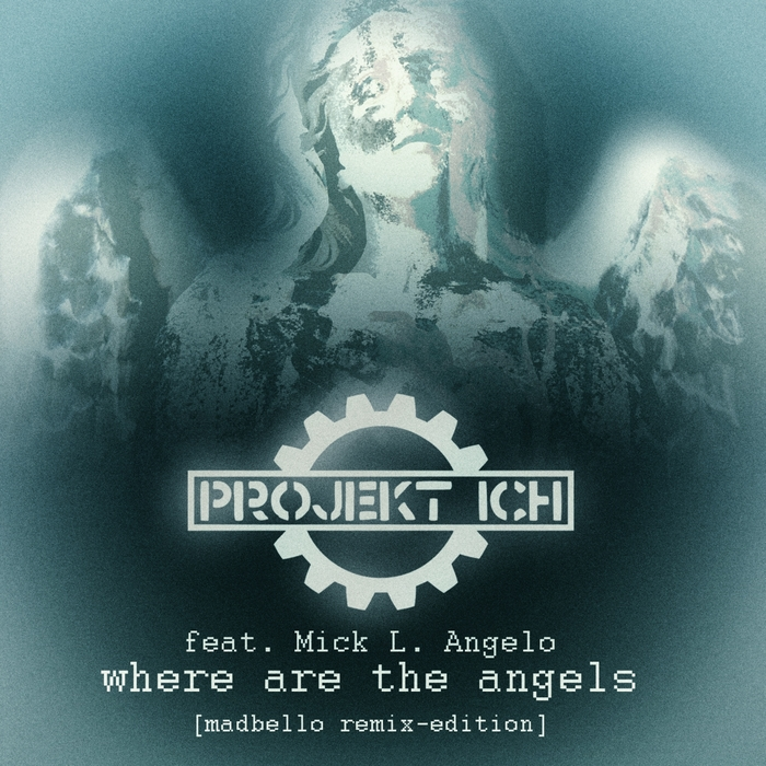 PROJEKT ICH - Where Are The Angels (feat Mick L Angelo) (Madbello-Remix-Edition)