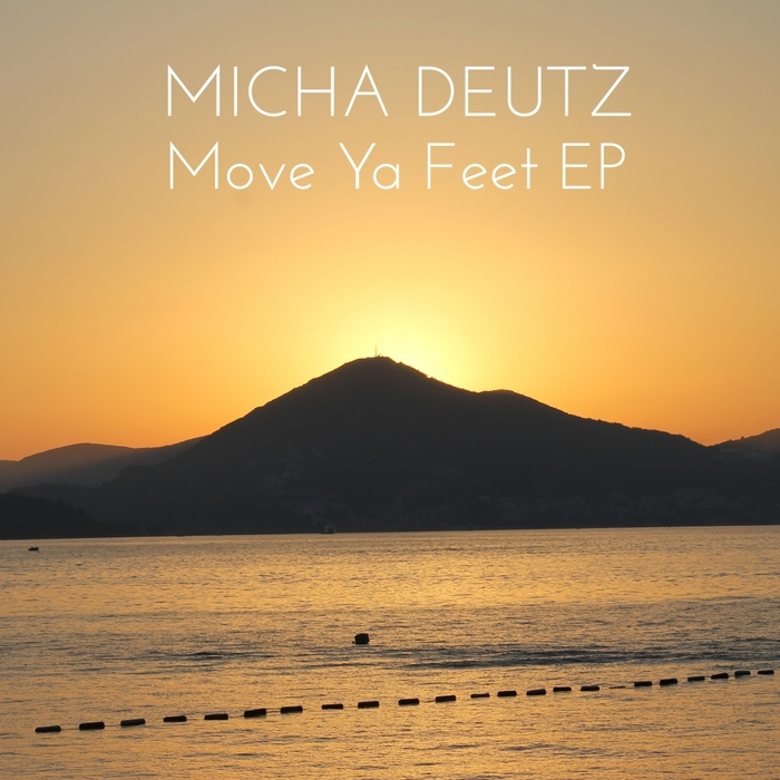 MICHA DEUTZ - Move Ya Feet EP