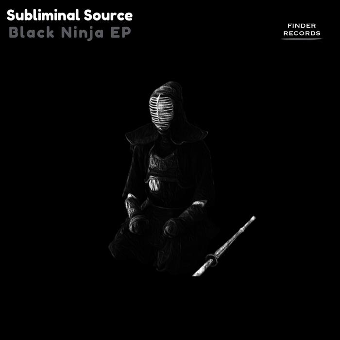 SUBLIMINAL SOURCE - Black Ninja EP