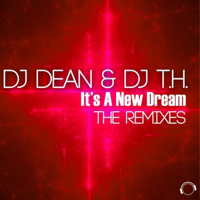 DJ DEAN & DJ TH - It's A New Dream (The remixes)