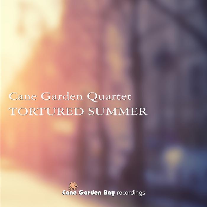 CANE GARDEN QUARTET - Tortured Summer