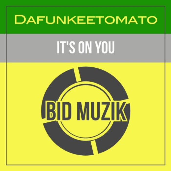 DAFUNKEETOMATO - It's On You