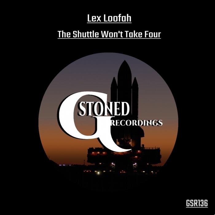 LEX LOOFAH - The Shuttle Won't Take Four