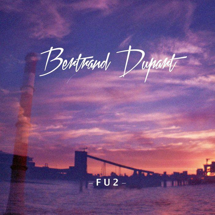 BERTRAND DUPART - FU2