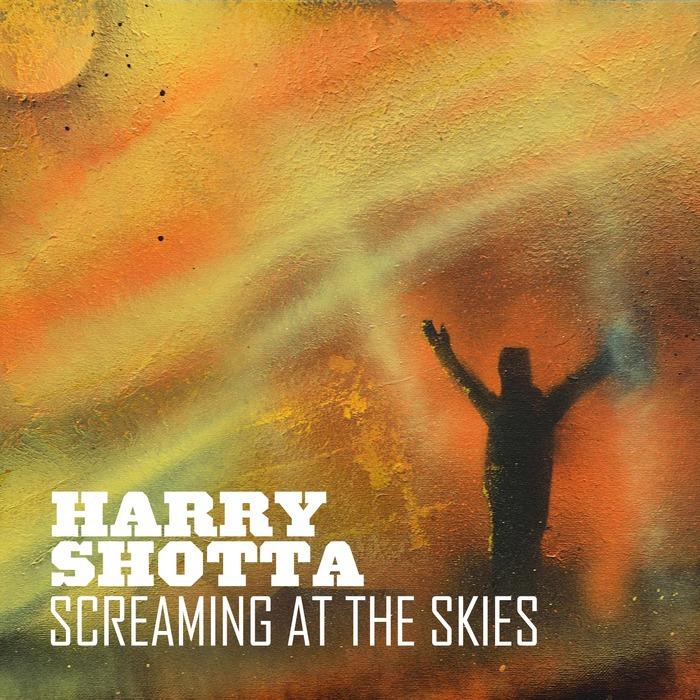 HARRY SHOTTA - Screaming At The Skies