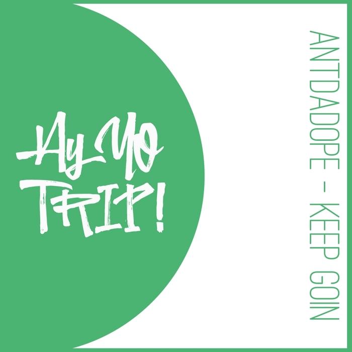 ANTDADOPE - Keep Goin