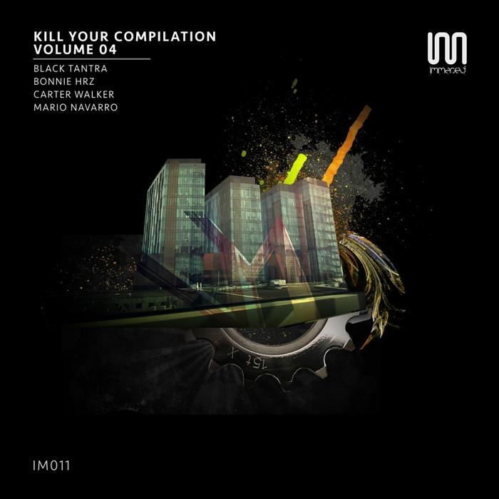 BONNIE HRZ/CARTER WALKER/MARIO NAVARRO/BLACK TANTRA - Kill Your Compilation Vol 4