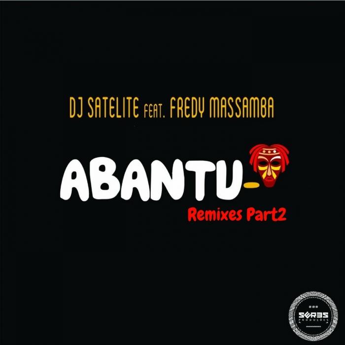 DJ SATELITE feat FREDY MASSAMBA - Abantu Remixes Part2