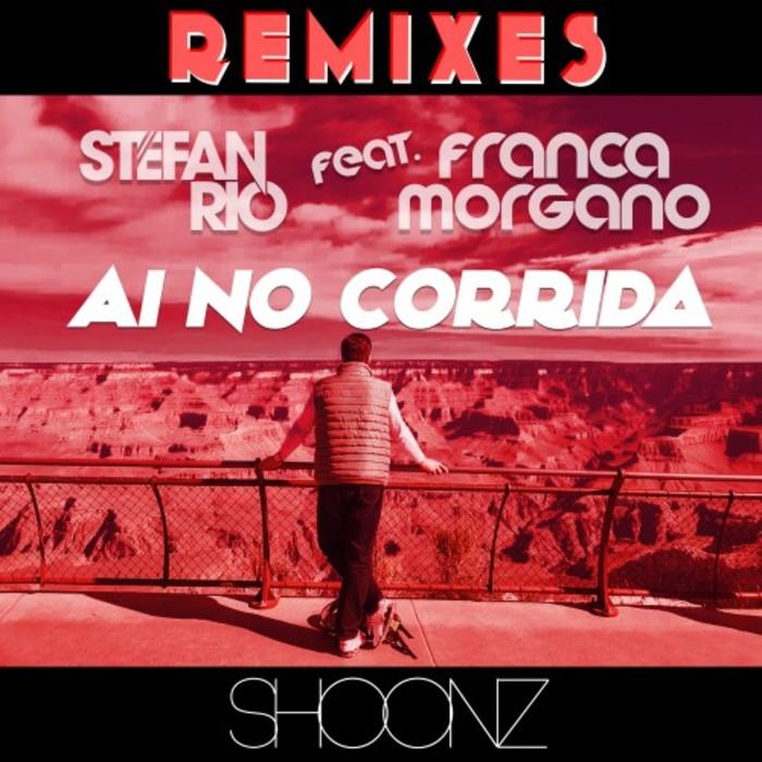 STEFAN RIO feat FRANCA MORGANO - Ai No Corrida (Remixes)