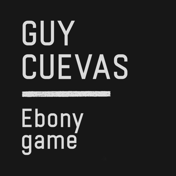 GUY CUEVAS - Ebony Game