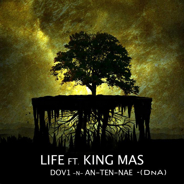 DOV1/AN-TEN-NAE/DNA feat KING MAS - Life