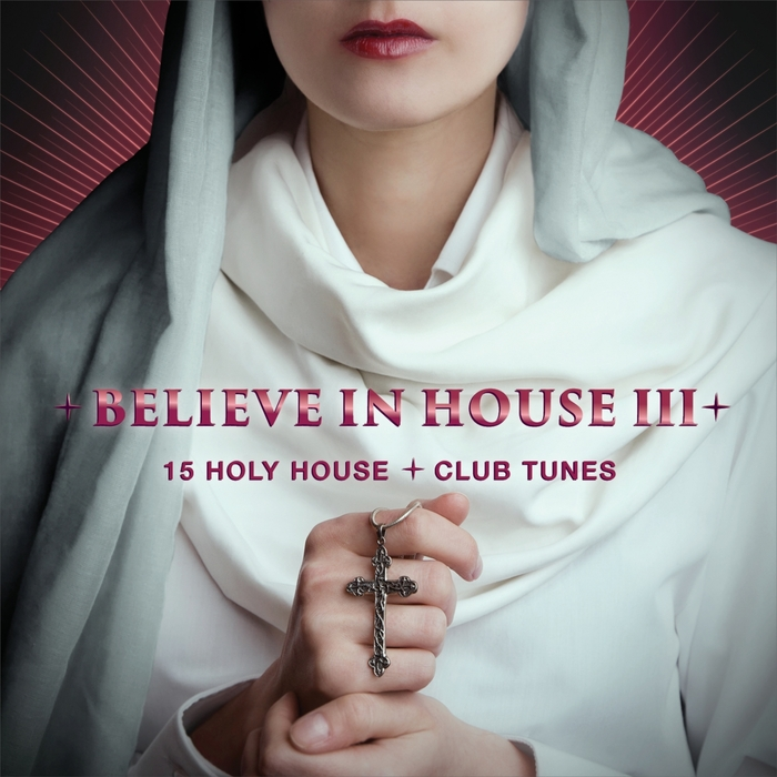 VARIOUS - Believe In House 3 - 15 Holy House & Club Tunes