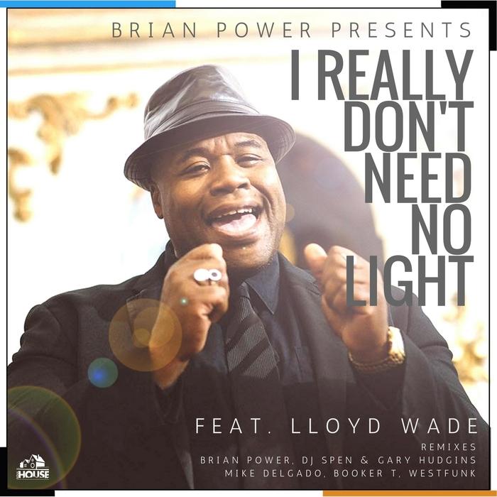 BRIAN POWER feat LLOYD WADE - I Really Don't Need No Light