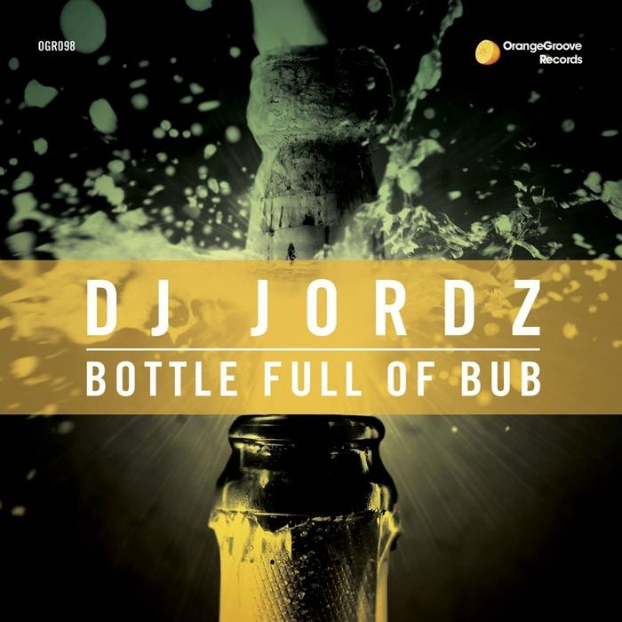 DJ JORDZ - Bottle Full Of Bub