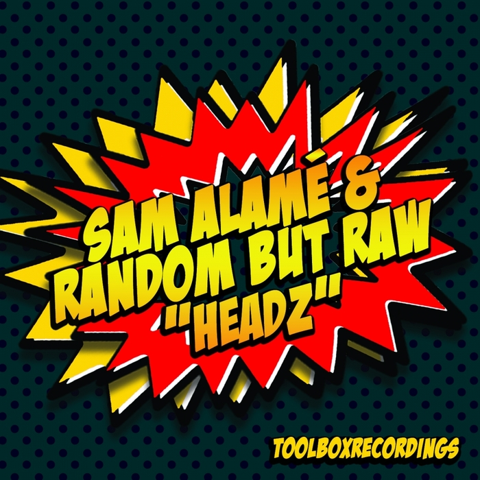 SAM ALAME & RANDOM BUT RAW - HeadZ