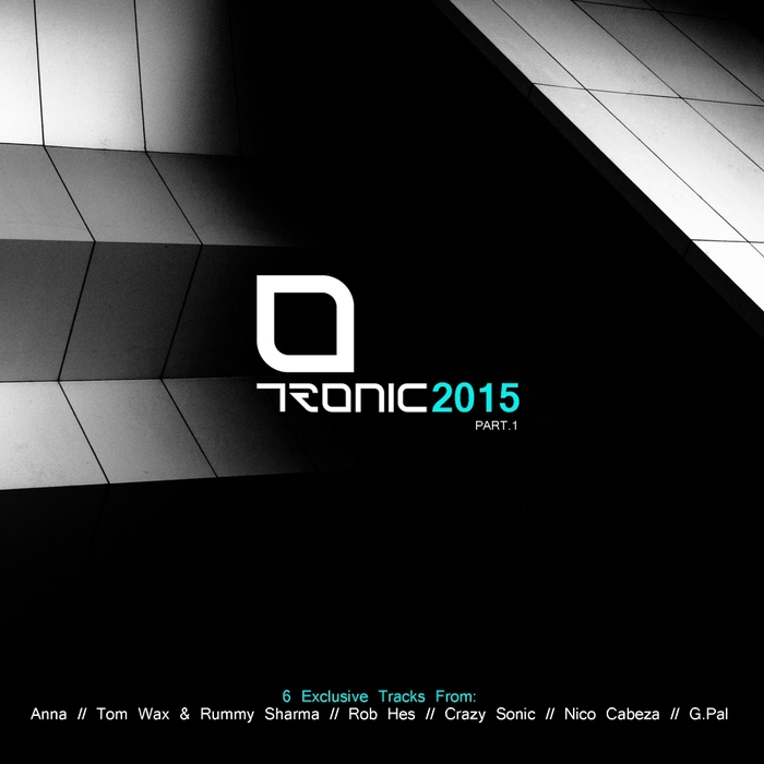 ANNA/TOM WAX & RUMMY SHARMA/ROB HES/CRAZY SONIC/NICO CABEZA/G PAL - Tronic 2015 Part 1
