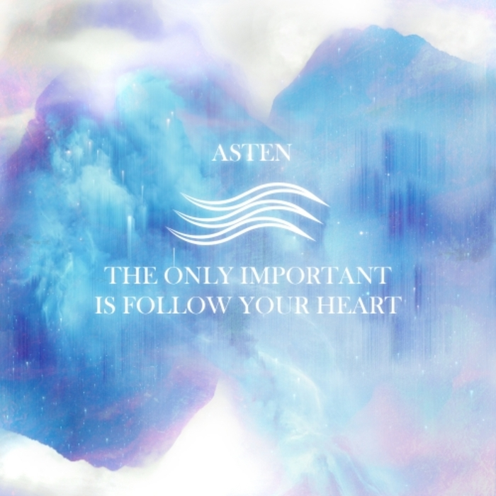 ASTEN - The Only Important Is Follow Your Heart