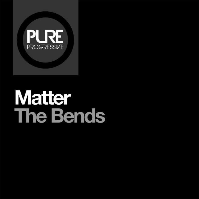 MATTER - The Bends