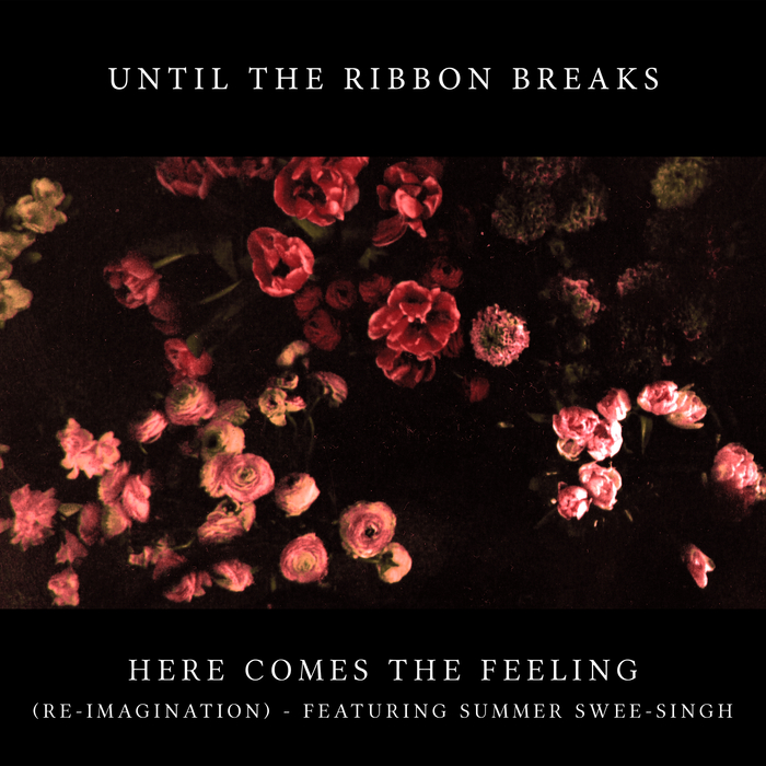 UNTIL THE RIBBON BREAKS feat SUMMER SWEE-SINGH - Here Comes The Feeling