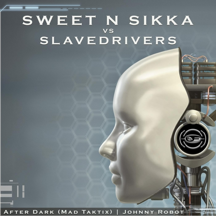 SWEET N SIKKA/SLAVEDRIVERS - After Dark/Johnny Robot