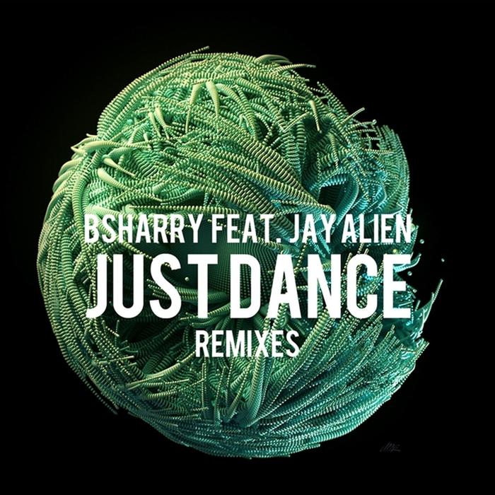 BSHARRY feat JAY ALIEN - Just Dance (Remixes)