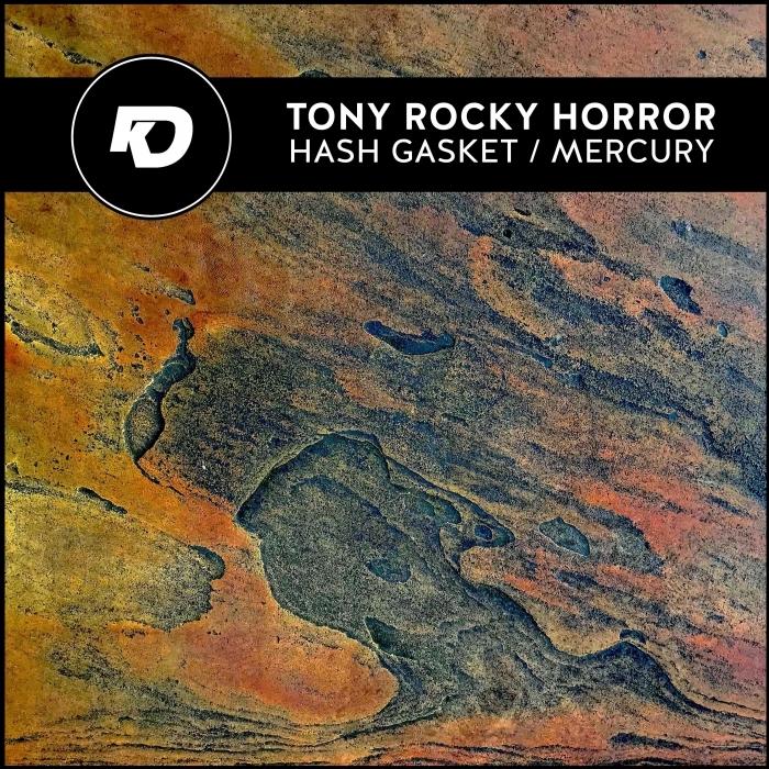 TONY ROCKY HORROR - Hash Gasket//Mercury