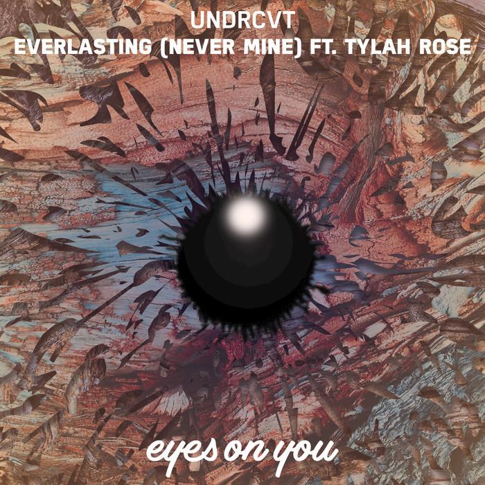 UNDRCVT feat TYLAH ROSE - Everlasting