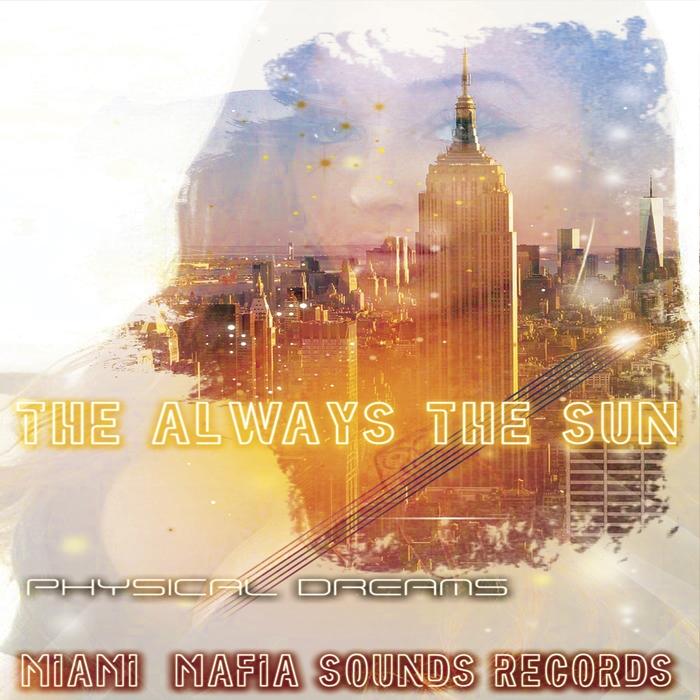PHYSICAL DREAMS - The Always The Sun