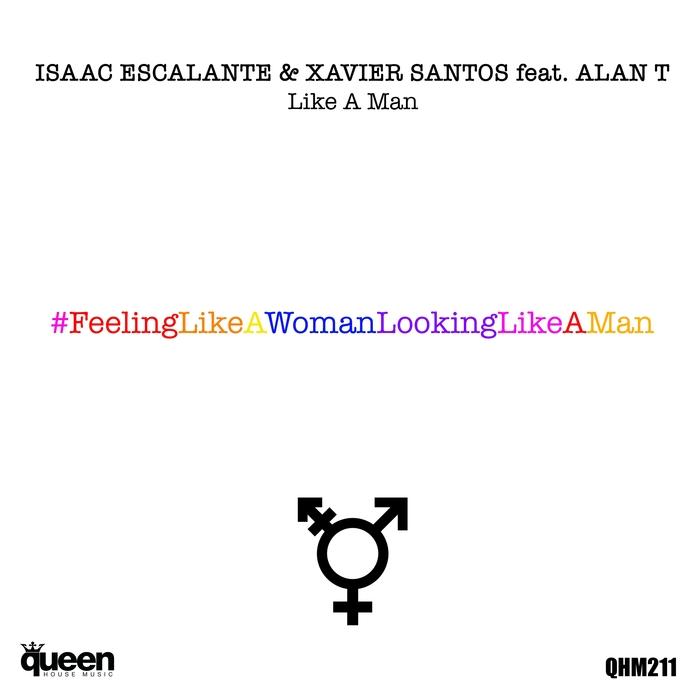 ISAAC ESCALANTE & XAVIER SANTOS feat ALAN T - Like A Man