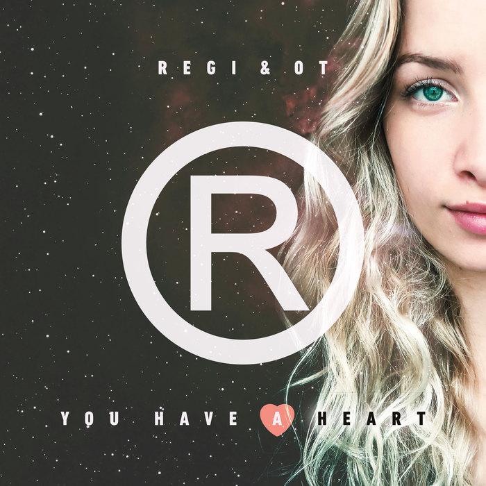REGI & OT - You Have A Heart
