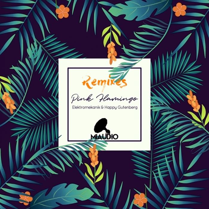 ELEKTROMEKANIK & HAPPY GUTENBERG - Pink Flamingo Remixes
