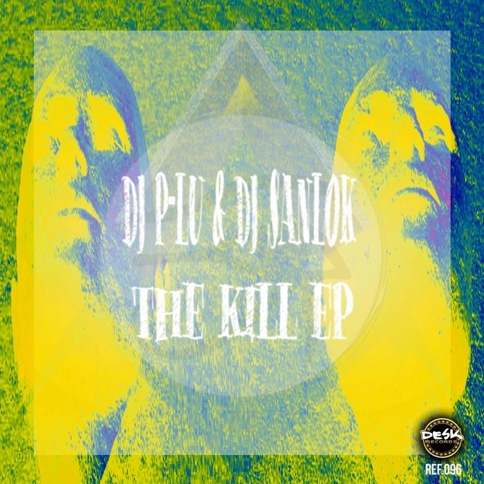DJ P-LU/DJ SANLOK - The Kill EP