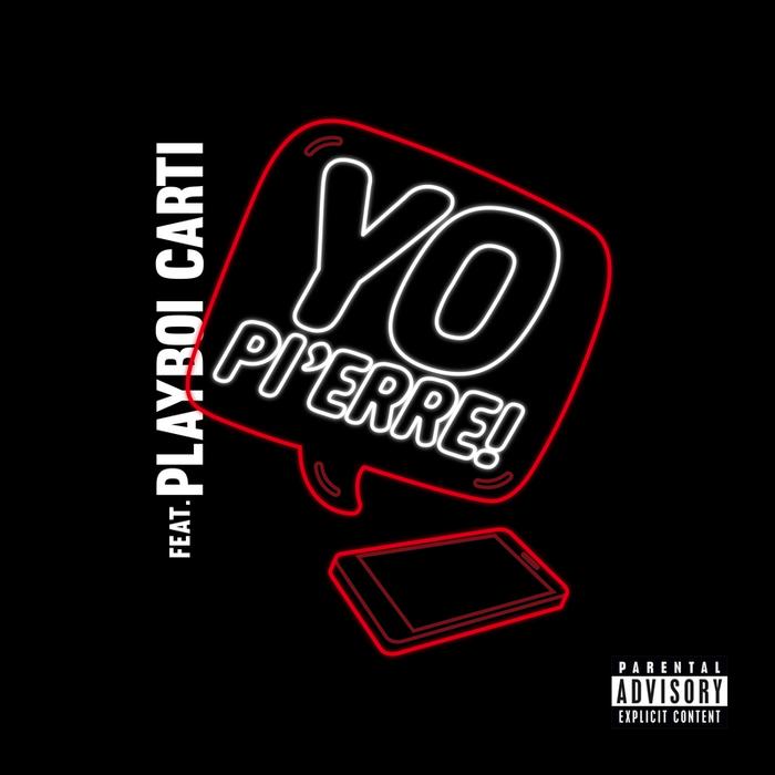 PI'ERRE BOURNE feat PLAYBOI CARTI - Yo Pi'erre! (Explicit)