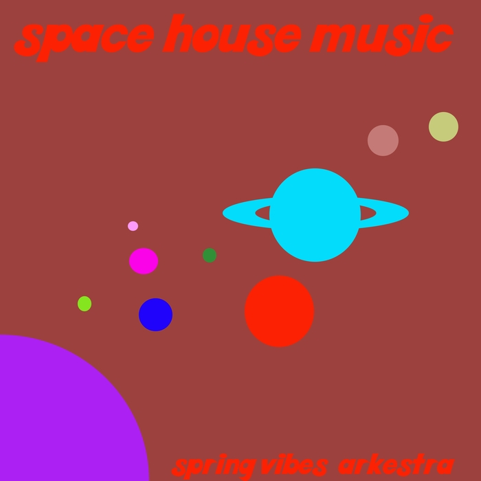 SPRING VIBES ARKESTRA - Space House Music