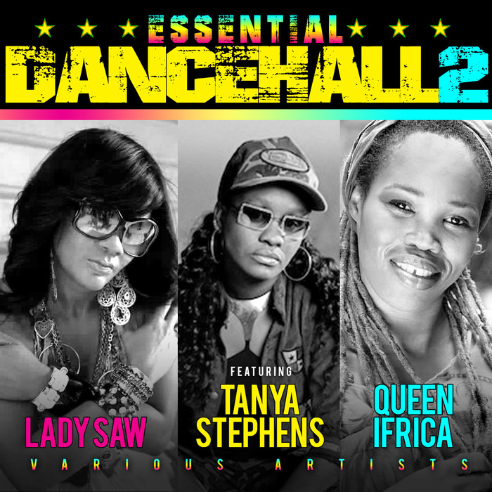 VARIOUS - Essential Dancehall Vol 2 With Lady Saw, Tanya Stephens & Queen Ifrica