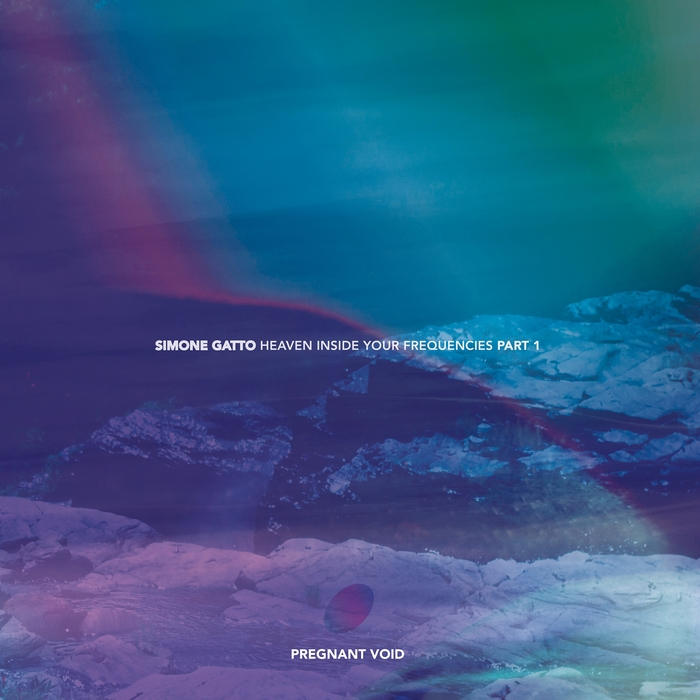 SIMONE GATTO - Heaven Inside Your Frequencies Part 1