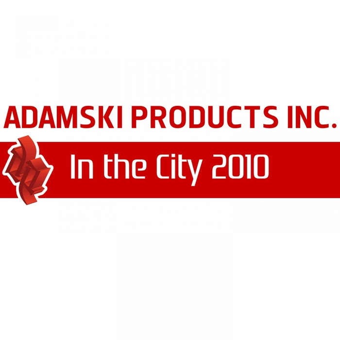 ADAMSKI PRODUCTS INC - In The City 2010