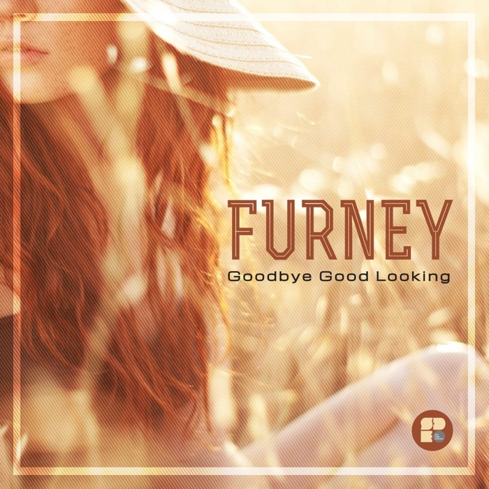 FURNEY - Goodbye Good Looking
